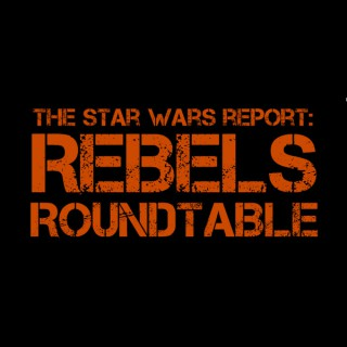 Star Wars Report – Rebels Roundtable – The Star Wars Report