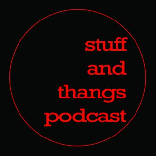 Stuff & Thangs Podcast