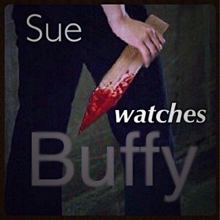 Sue Watches Buffy