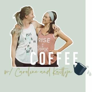 Coffee with Caroline & Kaitlyn