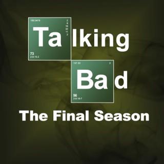 Talking Bad: The Final Season
