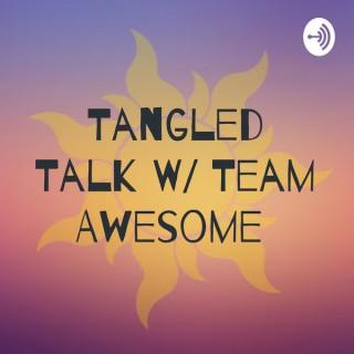 Tangled Talk W/ Team Awesome