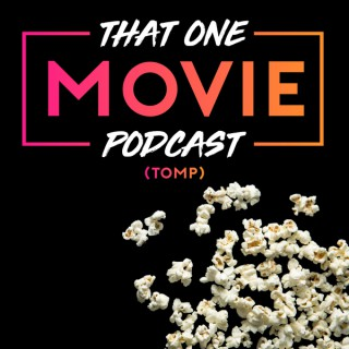 That One Movie Podcast (TOMP)