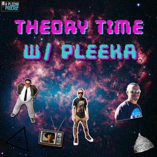 Theory Time W/ Pleeka