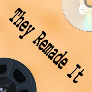 They Remade It: The Movie Comparison Podcast