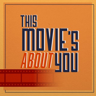 This Movie's About You
