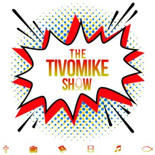 The TIVOMIKE Show: A Pop Culture-Infused Godcast