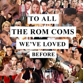 To All The Rom Coms We've Loved Before