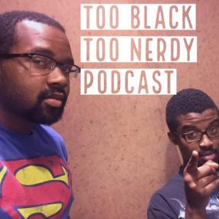 Too Black Too Nerdy Podcast