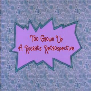 Too Grown Up: A Rugrats Retrospective