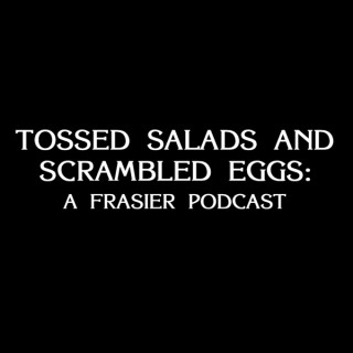 Tossed Salads and Scrambled Eggs: A Frasier Podcast