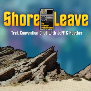 The Tricorder Transmissions - Shore Leave : Star Trek Convention Chat