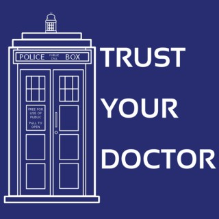 Trust Your Doctor: A Doctor Who Podcast