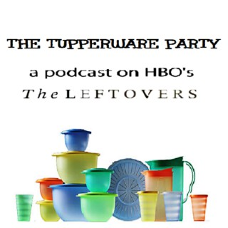 The Tupperware Party: A Podcast on HBO's The Leftovers