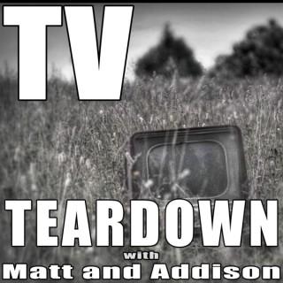 TV Teardown with Matt and Addison