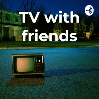 TV with friends