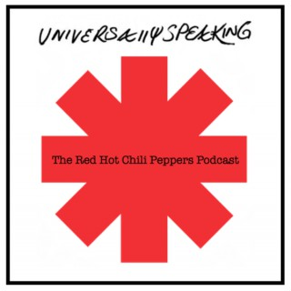 Universally Speaking: The Red Hot Chili Peppers Podcast
