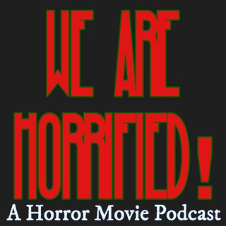 We Are Horrified! A Horror Movie Podcast