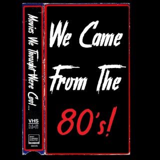 We Came From The 80's!