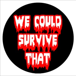 We Could Survive That