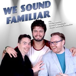 We Sound Familiar