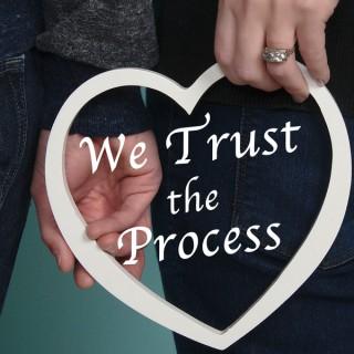 We Trust The Process