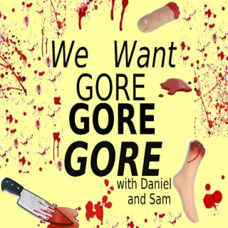 We Want Gore Gore Gore with Daniel and Sam!