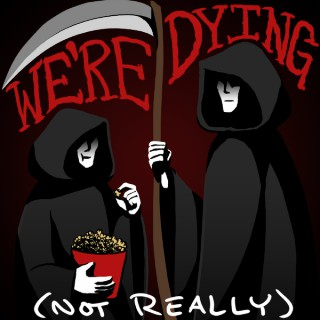 We're Dying! (not really)