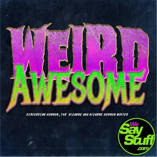 Weird Awesome - We Say Stuff