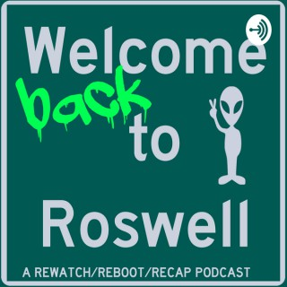 Welcome (back) to Roswell: A Rewatch/Reboot/Recap Podcast