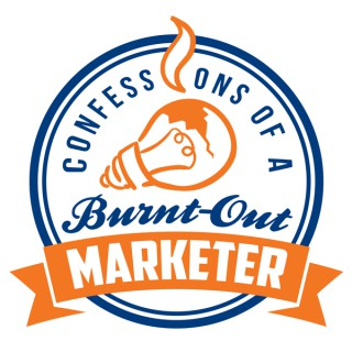 Confessions of a Burnt Out Marketer