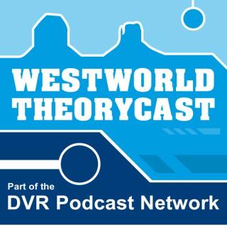 Westworld Theorycast