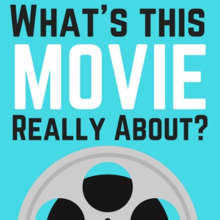What's This Movie Really About?