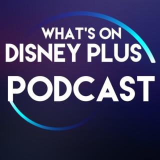 What's On Disney Plus Podcast