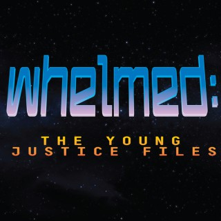 Whelmed :  the Young Justice files
