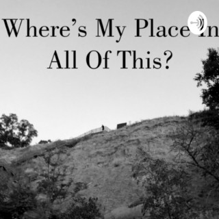 Where's My Place In All Of This?