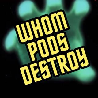 Whom Pods Destroy