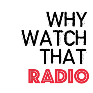 Why Watch That Radio