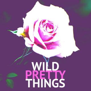 Wild Pretty Things