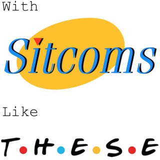 With Sitcoms Like These