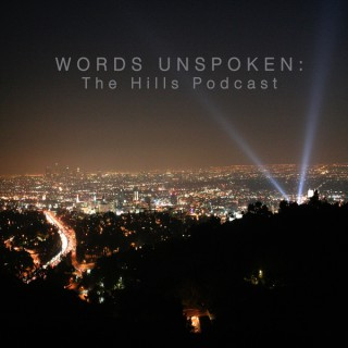 Words Unspoken: The Hills Podcast