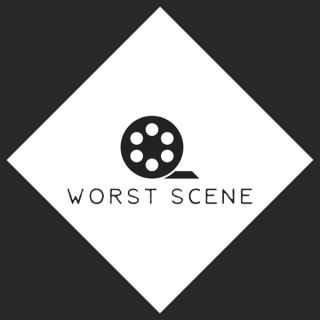 Worst Scene / Best Scene