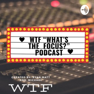 """WTF """"What's the Focus?"""" Podcast"""