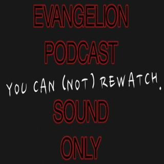 You Can (Not) Rewatch - Evangelion Rewatch Podcast