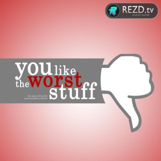 You Like the Worst Stuff