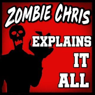 Zombie Chris Explains It All