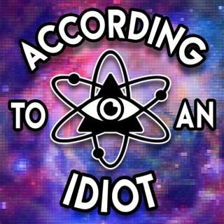 According To An Idiot