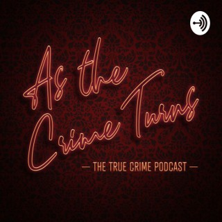 As The Crime Turns: The True Crime Podcast