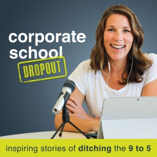 Corporate School Dropout: Inspiring Stories of Ditching the 9 to 5