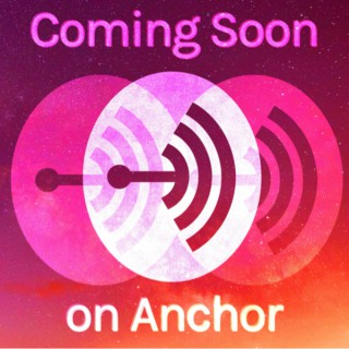 Coming Soon on Anchor